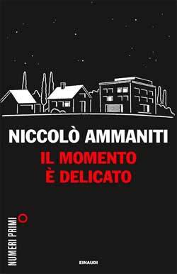 Copertina del libro Il momento è delicato di Niccolò Ammaniti