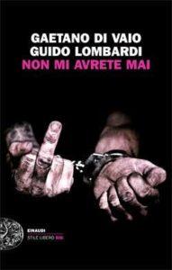 Copertina del libro Non mi avrete mai di Gaetano Di Vaio, Guido Lombardi