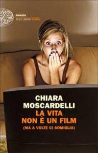 Copertina del libro La vita non è un film di Chiara Moscardelli