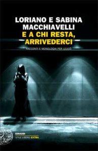 Copertina del libro E a chi resta, arrivederci di Loriano Macchiavelli, Sabina Macchiavelli