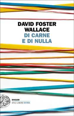 Copertina del libro Di carne e di nulla di David Foster Wallace