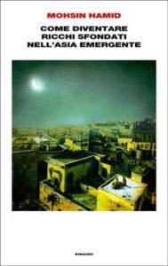 Copertina del libro Come diventare ricchi sfondati nell'Asia emergente di Mohsin Hamid