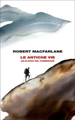 Copertina del libro Le antiche vie di Robert Macfarlane