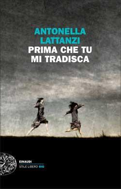 Copertina del libro Prima che tu mi tradisca di Antonella Lattanzi