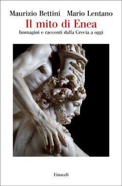 Copertina del libro Il mito di Enea di Maurizio Bettini, Mario Lentano