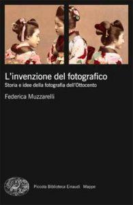 Copertina del libro L'invenzione del fotografico di Federica Muzzarelli