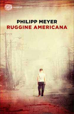 Copertina del libro Ruggine americana di Philipp Meyer
