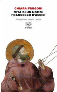 Copertina del libro Vita di un uomo: Francesco d'Assisi di Chiara Frugoni