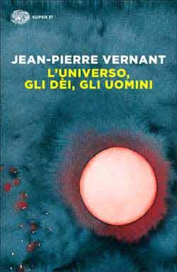 Copertina del libro L'universo, gli dèi, gli uomini di Jean-Pierre Vernant