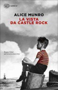 Copertina del libro La vista da Castle Rock di Alice Munro