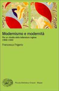 Copertina del libro Modernismo e modernità di Francesca Frigerio
