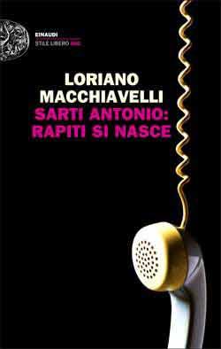 Copertina del libro Sarti Antonio: rapiti si nasce di Loriano Macchiavelli