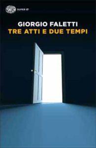 Copertina del libro Tre atti e due tempi di Giorgio Faletti