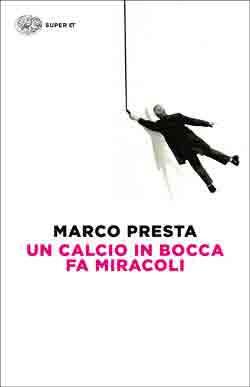 Copertina del libro Un calcio in bocca fa miracoli di Marco Presta