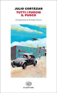 Copertina del libro Tutti i fuochi il fuoco di Julio Cortázar