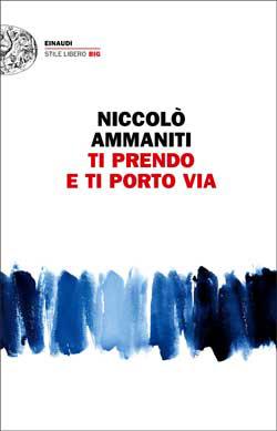 Copertina del libro Ti prendo e ti porto via di Niccolò Ammaniti