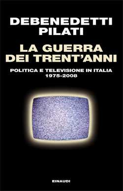 Copertina del libro La guerra dei trent'anni di Antonio Pilati, Franco Debenedetti