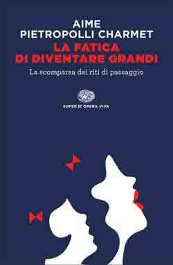 Copertina del libro La fatica di diventare grandi di Marco Aime, Gustavo Pietropolli Charmet