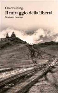 Copertina del libro Il miraggio della libertà di Charles King