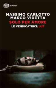 Copertina del libro Solo per amore di Massimo Carlotto, Marco Videtta