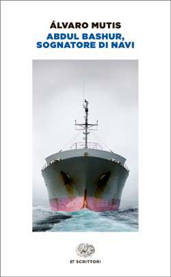Copertina del libro Abdul Bashur, sognatore di navi di Álvaro Mutis