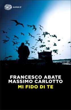 Copertina del libro Mi fido di te di Massimo Carlotto, Francesco Abate