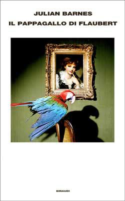 Copertina del libro Il pappagallo di Flaubert di Julian Barnes