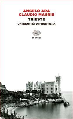 Copertina del libro Trieste di Angelo Ara, Claudio Magris