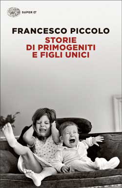 Copertina del libro Storie di primogeniti e figli unici di Francesco Piccolo