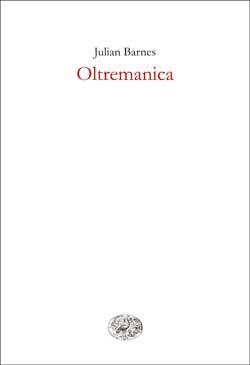 Copertina del libro Oltremanica di Julian Barnes