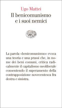 Copertina del libro Il benicomunismo e i suoi nemici di Ugo Mattei
