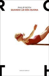 Copertina del libro Quando lei era buona di Philip Roth