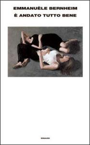 Copertina del libro È andato tutto bene di Emmanuèle Bernheim