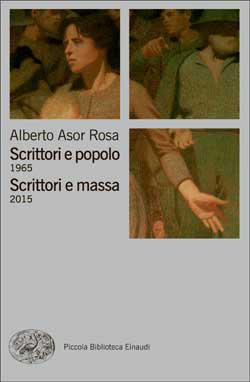 Copertina del libro Scrittori e popolo 1965. Scrittori e massa 2015 di Alberto Asor Rosa