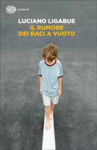 Copertina del libro Il rumore dei baci a vuoto di Luciano Ligabue