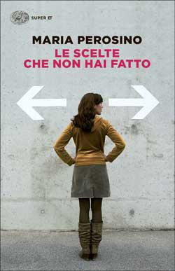 Copertina del libro Le scelte che non hai fatto di Maria Perosino