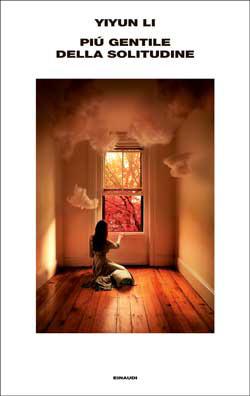 Copertina del libro Più gentile della solitudine di Yiyun Li