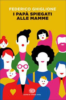 Copertina del libro I papà spiegati alle mamme di Federico Ghiglione