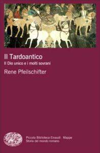 Copertina del libro Il Tardoantico di Rene Pfeilschifter