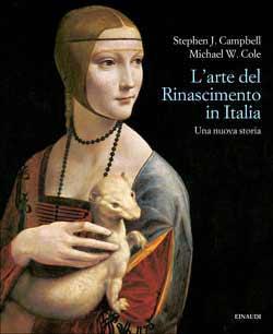 Copertina del libro L'arte del Rinascimento in Italia di Stephen J. Campbell, Michael W. Cole
