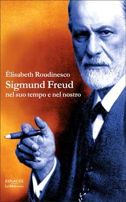 Copertina del libro Sigmund Freud nel suo tempo e nel nostro di Élisabeth Roudinesco