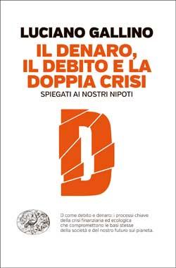 Copertina del libro Il denaro, il debito e la doppia crisi spiegati ai nostri nipoti di Luciano Gallino