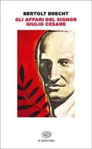 Copertina del libro Gli affari del signor Giulio Cesare di Bertolt Brecht