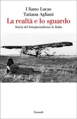 Copertina del libro La realtà e lo sguardo di Uliano Lucas, Tatiana Agliani