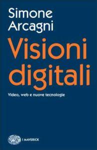 Copertina del libro Visioni digitali di Simone Arcagni