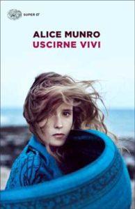 Copertina del libro Uscirne vivi di Alice Munro