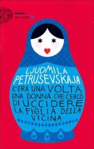 Copertina del libro C'era una volta una donna che cercò di uccidere la figlia della vicina di Ljudmila Petrusevskaja