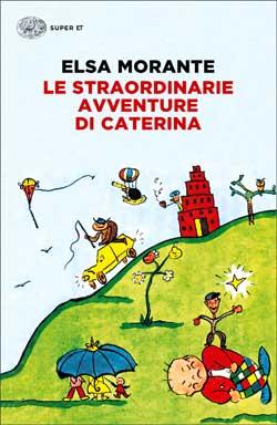 Copertina del libro Le straordinarie avventure di Caterina di Elsa Morante