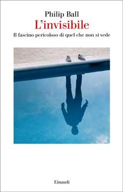 Copertina del libro L'invisibile di Philip Ball