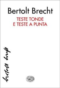 Copertina del libro Teste tonde e teste a punta di Bertolt Brecht